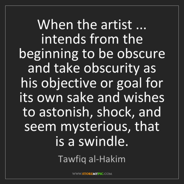 Tawfiq al-Hakim: When the artist ... intends from the beginning to be...
