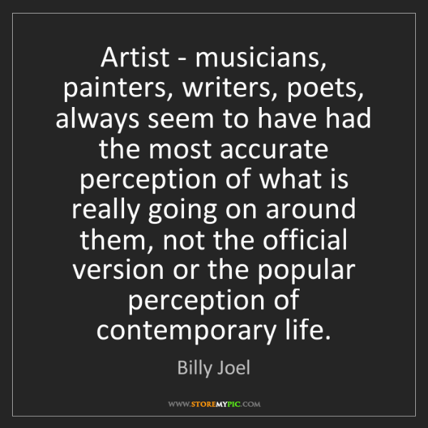 Billy Joel: Artist - musicians, painters, writers, poets, always...