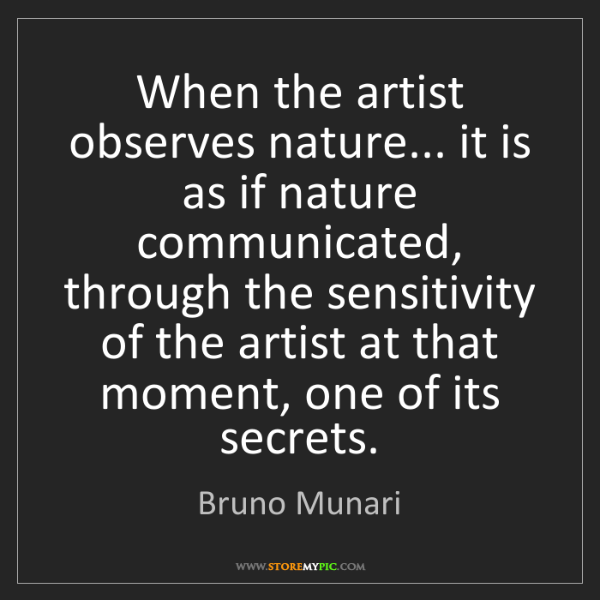 Bruno Munari: When the artist observes nature... it is as if nature...
