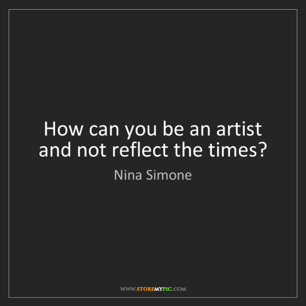 Nina Simone: How can you be an artist and not reflect the times?