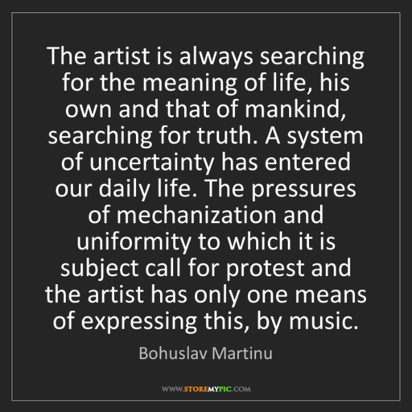 Bohuslav Martinu: The artist is always searching for the meaning of life,...