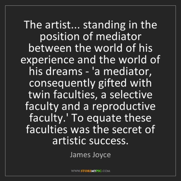 James Joyce: The artist... standing in the position of mediator between...