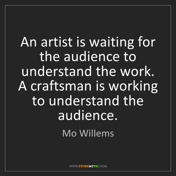 Mo Willems: An artist is waiting for the audience to understand the...