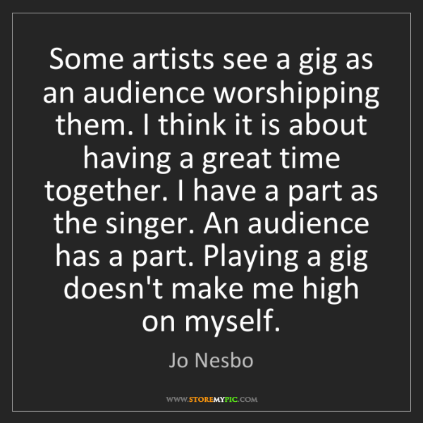 Jo Nesbo: Some artists see a gig as an audience worshipping them....