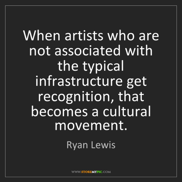 Ryan Lewis: When artists who are not associated with the typical...