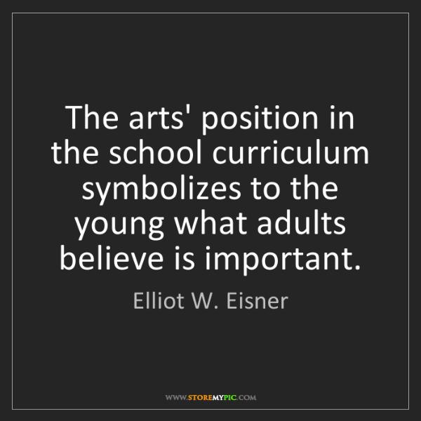 Elliot W. Eisner: The arts' position in the school curriculum symbolizes...