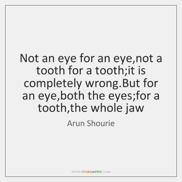 Not an eye for an eye,not a tooth for a tooth;...