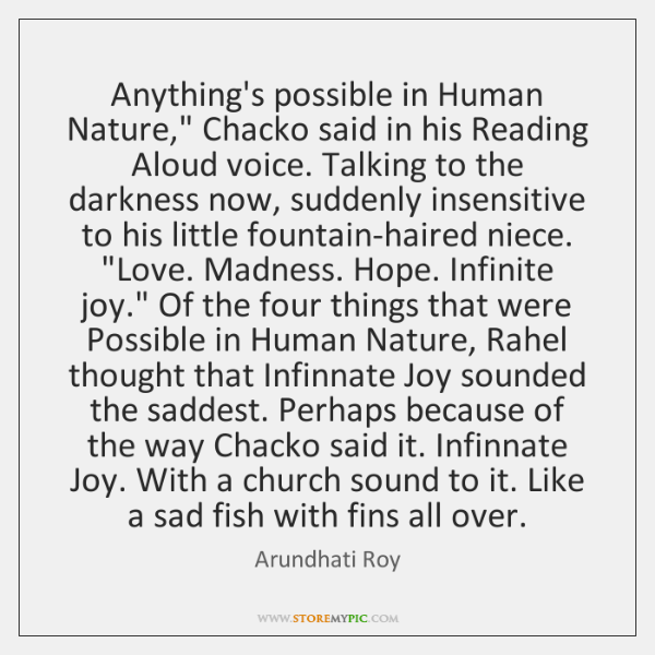 "Anything's possible in Human Nature,"" Chacko said in his Reading Aloud voice. ..."