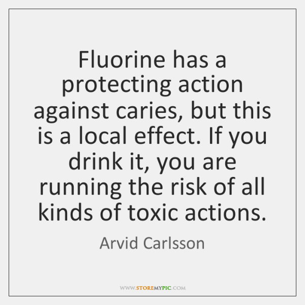 Fluorine has a protecting action against caries, but this is a local ...