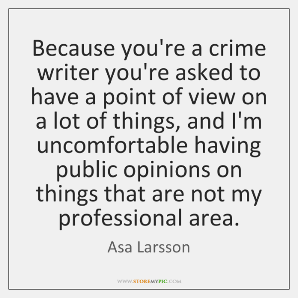 Because you're a crime writer you're asked to have a point of ...