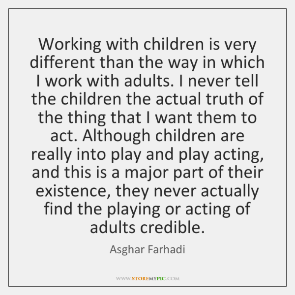 Working with children is very different than the way in which I ...