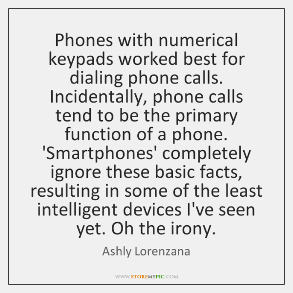 Phones with numerical keypads worked best for dialing phone calls. Incidentally, phone ...