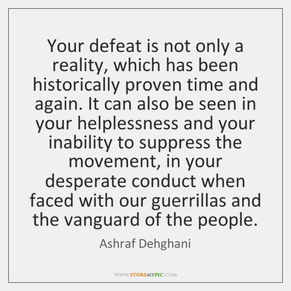 Your defeat is not only a reality, which has been historically proven ...