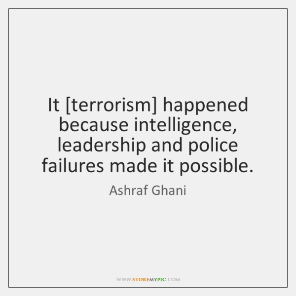 It [terrorism] happened because intelligence, leadership and police failures made it possible.