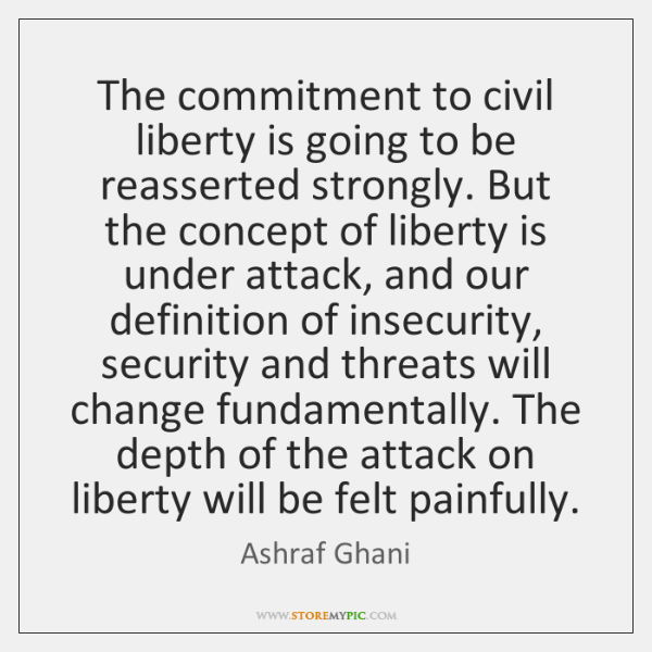 The commitment to civil liberty is going to be reasserted strongly. But ...