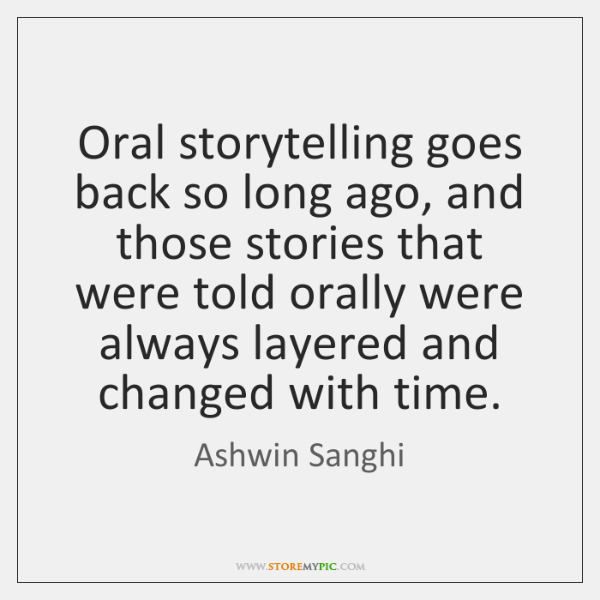 Oral storytelling goes back so long ago, and those stories that were ...