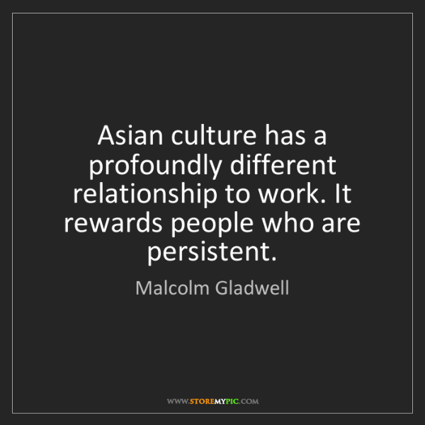 Malcolm Gladwell: Asian culture has a profoundly different relationship...
