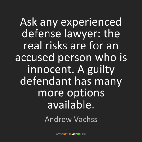 Andrew Vachss: Ask any experienced defense lawyer: the real risks are...