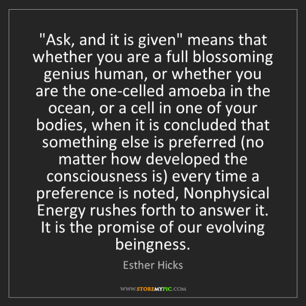 """Esther Hicks: """"Ask, and it is given"""" means that whether you are a full..."""