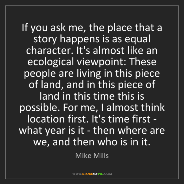 Mike Mills: If you ask me, the place that a story happens is as equal...
