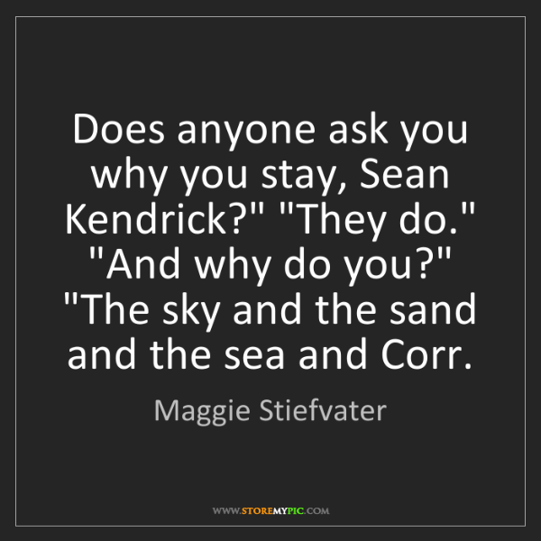 "Maggie Stiefvater: Does anyone ask you why you stay, Sean Kendrick?"" ""They..."