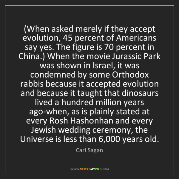 Carl Sagan: (When asked merely if they accept evolution, 45 percent...