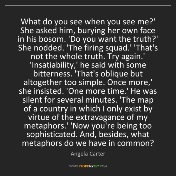 Angela Carter: What do you see when you see me?' She asked him, burying...