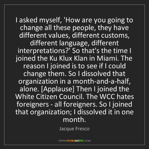 Jacque Fresco: I asked myself, 'How are you going to change all these...