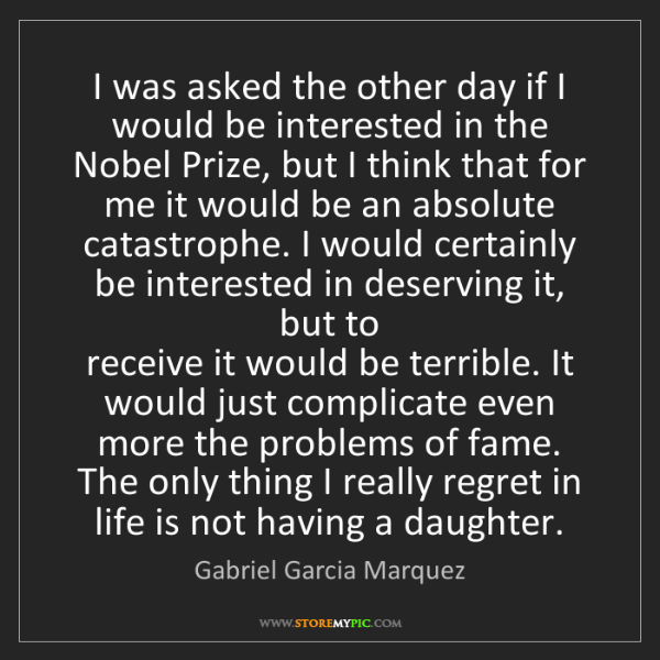 Gabriel Garcia Marquez: I was asked the other day if I would be interested in...