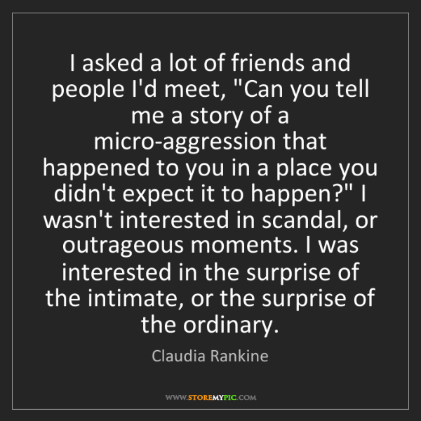 """Claudia Rankine: I asked a lot of friends and people I'd meet, """"Can you..."""