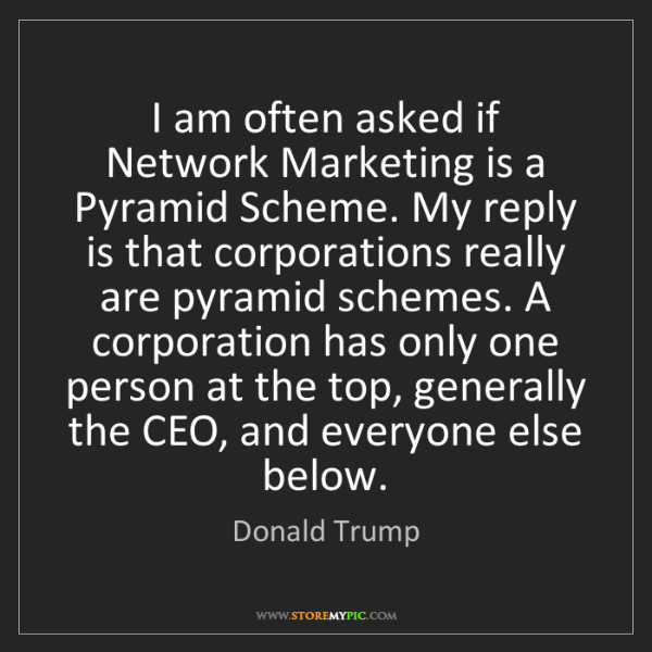 Donald Trump: I am often asked if Network Marketing is a Pyramid Scheme....