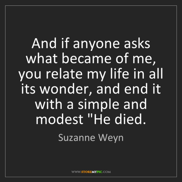 Suzanne Weyn: And if anyone asks what became of me, you relate my life...