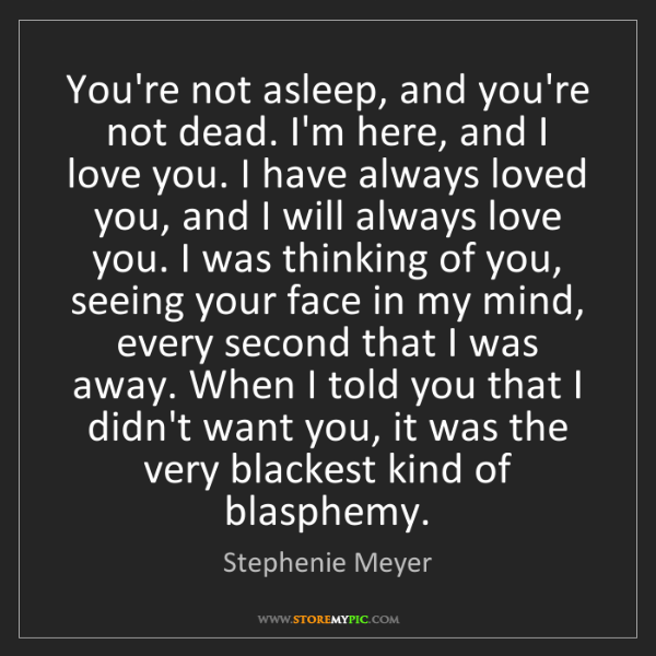 Stephenie Meyer: You're not asleep, and you're not dead. I'm here, and...