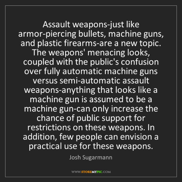 Josh Sugarmann: Assault weapons-just like armor-piercing bullets, machine...