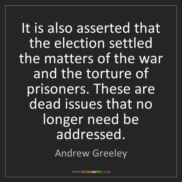Andrew Greeley: It is also asserted that the election settled the matters...