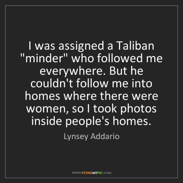 """Lynsey Addario: I was assigned a Taliban """"minder"""" who followed me everywhere...."""