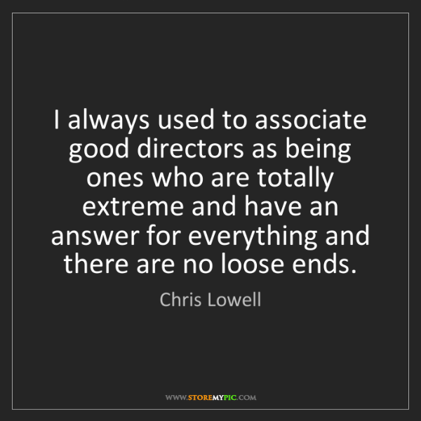 Chris Lowell: I always used to associate good directors as being ones...