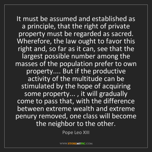 Pope Leo XIII: It must be assumed and established as a principle, that...