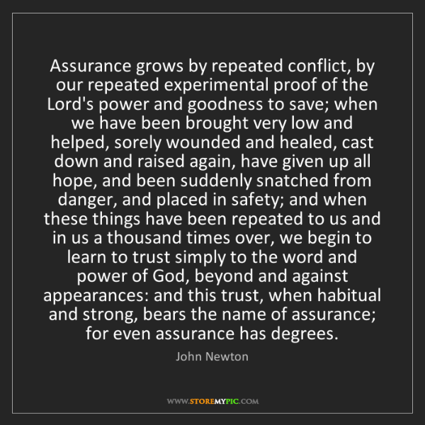 John Newton: Assurance grows by repeated conflict, by our repeated...