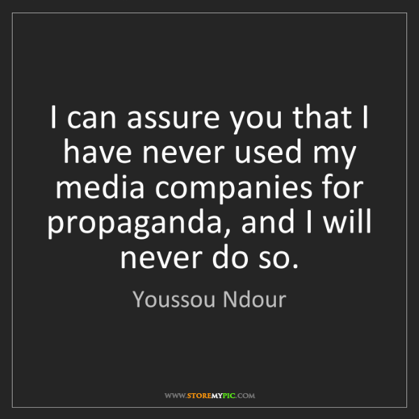 Youssou Ndour: I can assure you that I have never used my media companies...