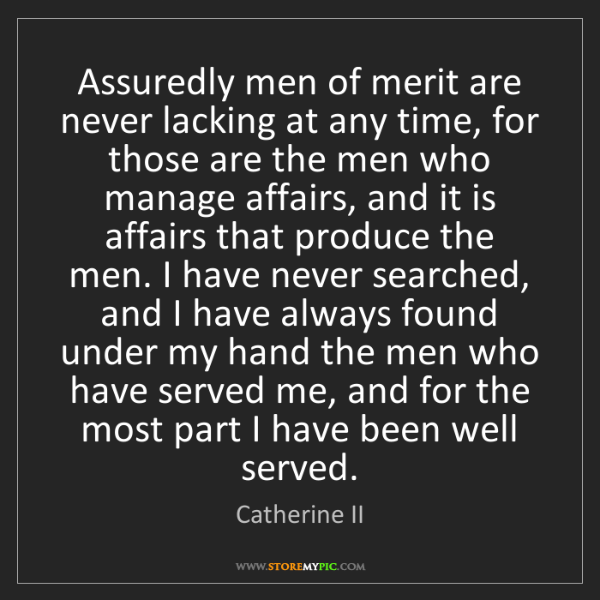 Catherine II: Assuredly men of merit are never lacking at any time,...
