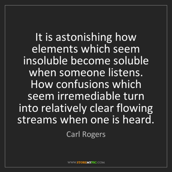 Carl Rogers: It is astonishing how elements which seem insoluble become...