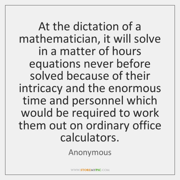 At the dictation of a mathematician, it will solve in a matter ...