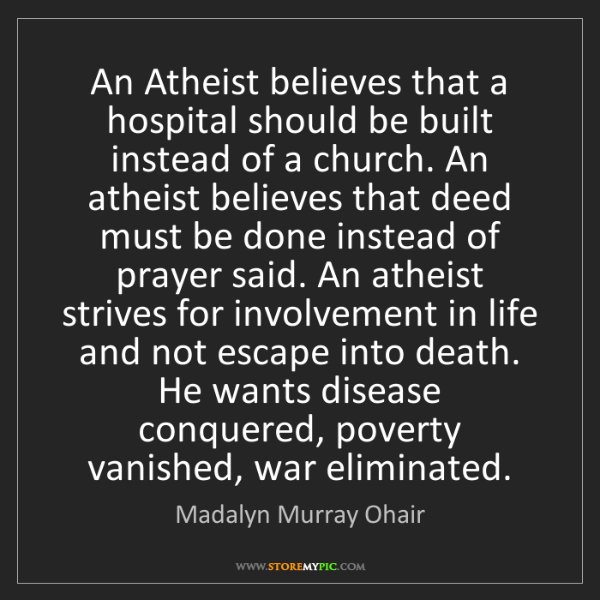 Madalyn Murray Ohair: An Atheist believes that a hospital should be built instead...