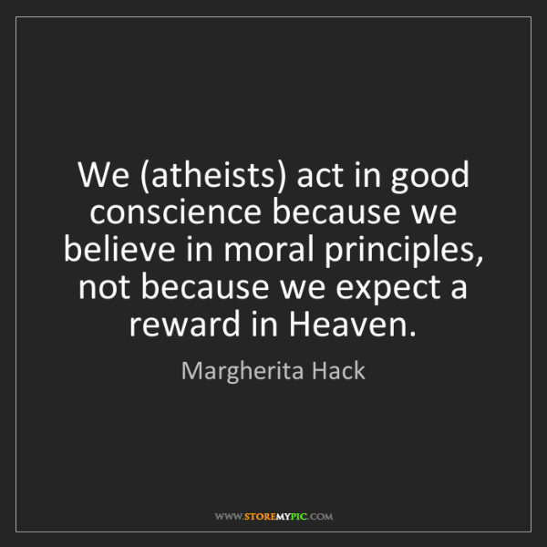 Margherita Hack: We (atheists) act in good conscience because we believe...