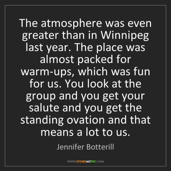 Jennifer Botterill: The atmosphere was even greater than in Winnipeg last...
