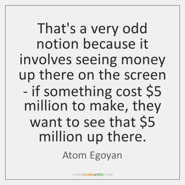 That's a very odd notion because it involves seeing money up there ...