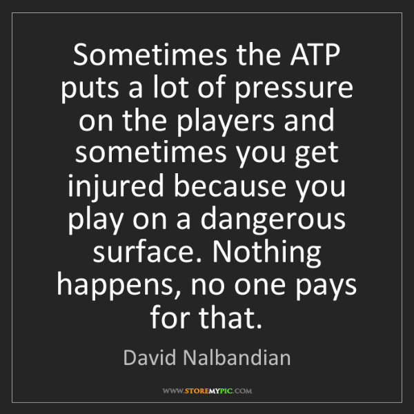 David Nalbandian: Sometimes the ATP puts a lot of pressure on the players...