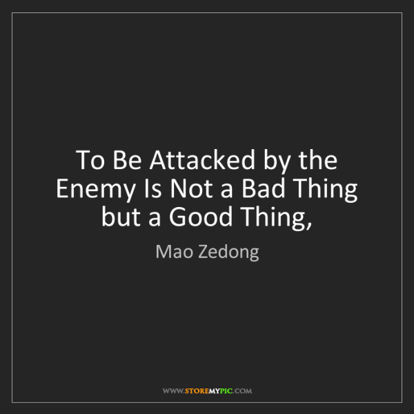 Mao Zedong: To Be Attacked by the Enemy Is Not a Bad Thing but a...