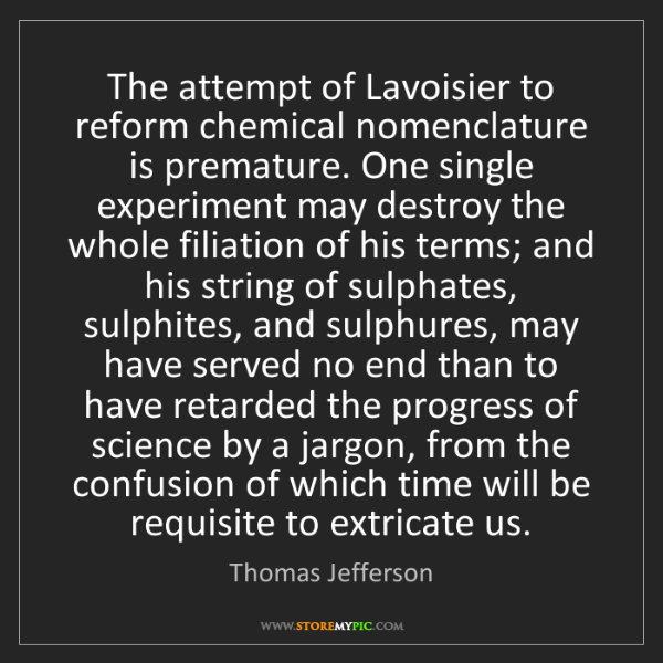 Thomas Jefferson: The attempt of Lavoisier to reform chemical nomenclature...